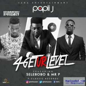 Papii J - 4GetUrLevel ft. Selebobo & Mr. P (P-Square)